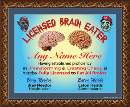 A digital sample of our Licensed Brain Eater license mounted onto posterboard. It reads 'Licensed Brain Eater - Novalyn Grossman - having established proficiency in Brainstorming & Creating Chaos, is hereby Fully Licensed to Eat All Brains. - Bray Needor, Headmaster - Eaton Hedds, Commissioner'.