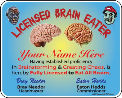 A digital sample of our personalized Licensed Brain Eater license DEEcal. It reads 'Licensed Brain Eater - Your Name Here - having established proficiency in Brainstorming & Creating Chaos, is hereby Fully Licensed to Eat All Brains. - Bray Needor, Headmaster - Eaton Hedds, Commissioner'.