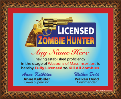 A digital sample of our Licensed Zombie Hunter license mounted onto posterboard. It reads 'Licensed Zombie Hunter - Jonathan Grossman - having established proficiency in the usage of Weapons of Mass Insertion, is hereby Fully Licensed to Kill All Zombies. - N. Kelbider, Lower Supervisor - Walken Dedd, Commander'.