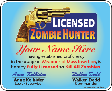 A digital sample of our personalized Licensed Zombie Hunter license DEEcal. It reads 'Licensed Brain Eater - Your Name Here - having established proficiency in Brainstorming & Creating Chaos, is hereby Fully Licensed to Eat All Brains. - Anne Kelbider, Lower Supervisor - Eaton Hedds, Commissioner'.