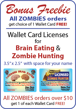 An image highlighting our Zombie License Wallet Card special! It shows samples & reads: 'Bonus Freebie - All Zombies orders get 1 choice of 1 Wallet Card FREE! - Wallet Card Licenses for Brain Eating & Zombie Hunting - 3.5 inches by 2.5 inches with space for your name. All Zombies orders over $10 get 1 of each Wallet Card FREE!