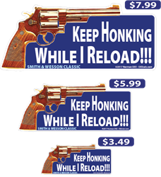 Keep Honking While I Reload deecal, deecals, honk, honking, horn, horny, reload, reloading, gun, firearm, drive, driver, driving, traffic, warning, shot, shots, warning shots, SmithAndWessonClassic, Smith, Wesson, Classic, Smith & Wesson Classic, And, &