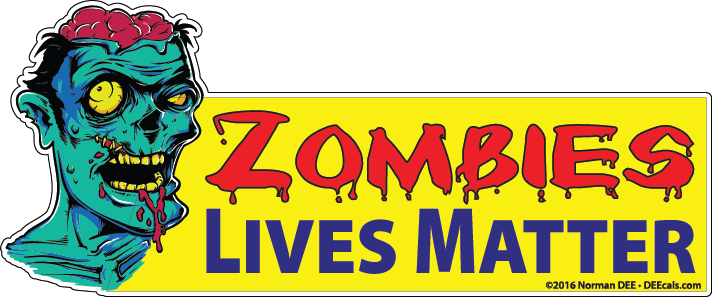 Zombies Lives Matter zombie, zombies, undead, dead, walker, walkers, live, lives, matter, respect, oppress, oppressed, oppression, politics, politic, political